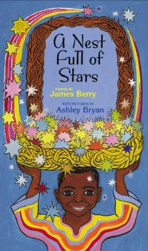 A nest full of stars : poems / by James Berry with pictures by Ashley Bryan.