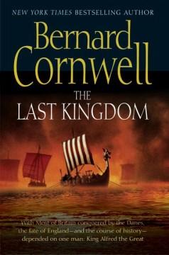 The last kingdom : a novel / Bernard Cornwell.