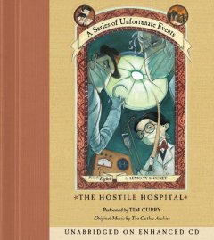 The hostile hospital / Lemony Snicket.