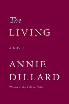 The living / Annie Dillard.