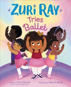 Zuri Ray tries ballet by written by Tami Charles ; illustrated by Sharon Sordo.