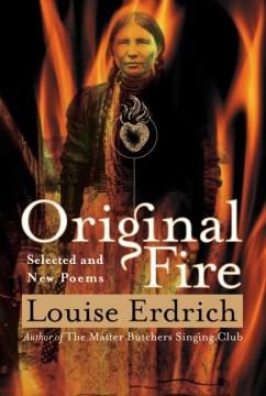"""Original Fire"" by Louise Erdrich"
