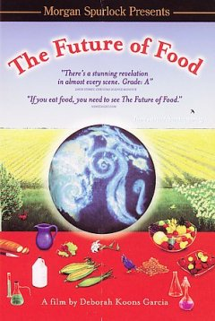 The future of food / produced by Deborah Koons Garcia, Catherine Lynn Butler ; written and directed by Deborah Koons Garcia.