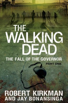 The Walking Dead : the fall of the Governor. Part one / Robert Kirkman and Jay Bonansinga.