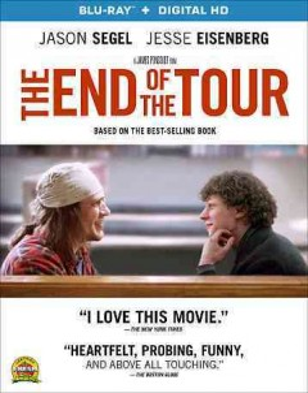 The end of the tour / writers, David Lipsky, Donald Marguilies ; producers, James Dahl, Matt DeRoss, David Kanter, mark C. Manuel ; director, James Ponsoldt.