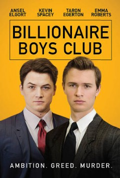 Billionaire Boys Club [videorecording] by director, James Cox ; writers, James Cox, Captain Mauzner ; producers, Holly Wiersma [and three others].