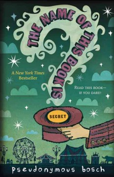 The name of this book is secret : Secret series / by Pseudonymous Bosch ; illustrations by Gilbert Ford.