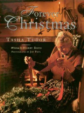 Forever Christmas / illustrated by Tasha Tudor ; written by Harry Davis ; photographs by Jay Paul.