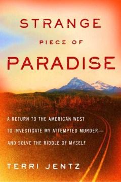 Strange piece of paradise / Terri Jentz.