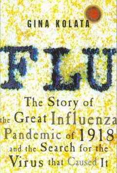 Flu the story of the great influenza pandemic of 1918 and the search for the virus that caused it Gina Kolata.