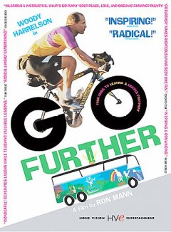 Go further [videorecording (DVD)] by Sphinx Productions presents in association with Boneyard Entertainment, Cameraplanet Productions and Chum Television, a Ron Mann fillm ; produced and directed by Ron Mann.