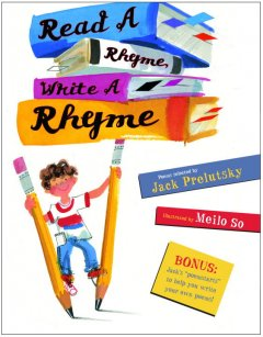 Read a rhyme, write a rhyme : poems / selected by Jack Prelutsky ; illustrated by Meilo So