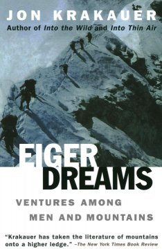 Eiger dreams: Ventures among men and mountains.