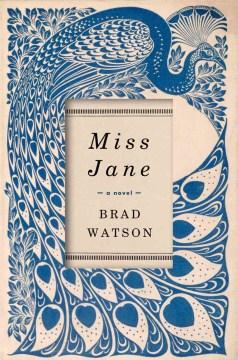 Miss Jane : a novel / Brad Watson.