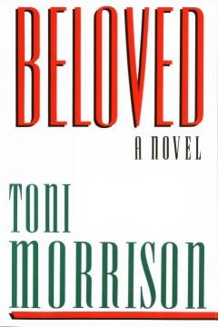 Beloved : a novel / by Toni Morrison