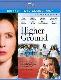 Higher ground / Sony Pictures Classics ; Strategic Motion Ventures presents a BCDF Pictures production ; directed by Vera Farmiga ; screenplay by Carolyn S. Briggs and Tim Metcalfe ; produced by Claude Dal Farra ... [et al.].