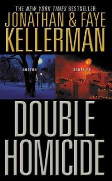 Double homicide Boston ; Double homicide Santa Fe / Jonathan and Faye Kellerman.