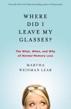 ¿Dónde dejé mis lentes? el qué, cuándo y por qué de la pérdida de memoria normal, portada del libro