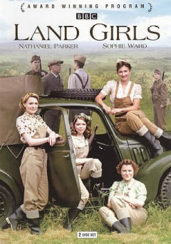 Land girls [DVD videorecording] by BBC ; produced by Erika Hossington ; directed by Steve Hughes.