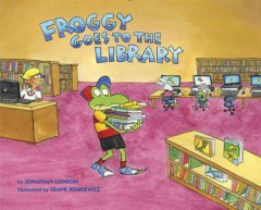Froggy goes to the library by by Jonathan London ; illustrated by Frank Remkiewicz.