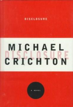 Disclosure : a novel / by Michael Crichton.