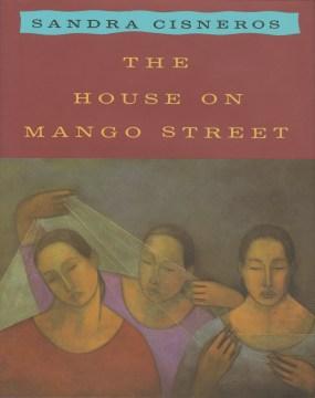 The house on Mango Street / Sandra Cisneros.