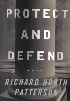 Protect and defend : a novel / by Richard North Patterson.