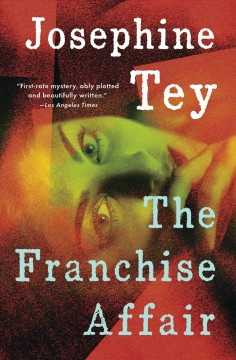 The franchise affair / Josephine Tey ; with a new introduction by Robert Barnard.