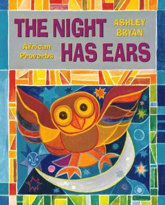 The night has ears : African proverbs / selected and illustrated by Ashley Bryan.