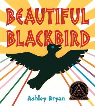 Beautiful blackbird / Ashley Bryan.