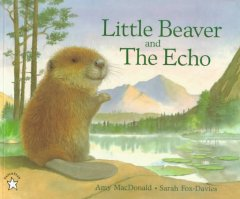Little Beaver and the echo written by Amy MacDonald ; illustrated by Sarah Fox-Davies.
