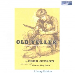 Old Yeller [compact disc] by by Fred Gipson.