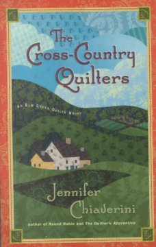 The cross-country quilters : an Elm Creek Quilts novel / Jennifer Chiaverini.