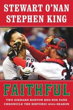 Faithful : two diehard Boston Red Sox fans chronicle the historic 2004 season / Stewart O