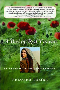 A bed of red flowers : in search of my Afghanistan / Nelofer Pazira.