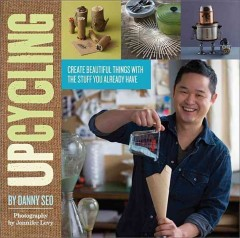 Upcycling Create Beautiful Things With the Stuff You Already Have, book cover