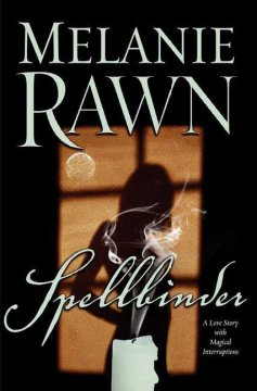 Spellbinder : a love story with magical interruptions / Melanie Rawn.
