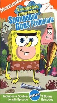 SpongeBob SquarePants. SpongeBob goes prehistoric [videorecording] / Rough Draft Studios, Korea ; United Plankton Pictures, Inc. ; Nickelodeon ; written by Paul Tibbitt, Kent Osborne, Mark O