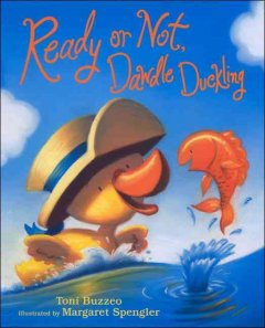 Ready or not, Dawdle Duckling Toni Buzzeo ; illustrated by Margaret Spengler.