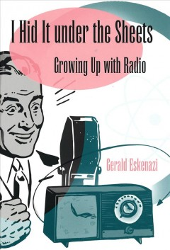Book cover with drawn image of a man speaking into a microphone. Text reads I Hid It Under the Sheets - Growing Up with Radio by Gerald Estenazi