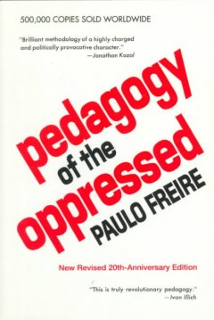 Pedagogy of the Oppressed by Paulo Freire; Freire