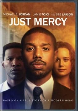 Just Mercy : [videorecording] / directed by Destin Daniel Cretton ; written by Destin Daniel Cretton, Andrew Lanham.