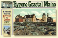 Bygone coastal Maine : a postcard tour from Kittery to Camden / Earl Brechlin.
