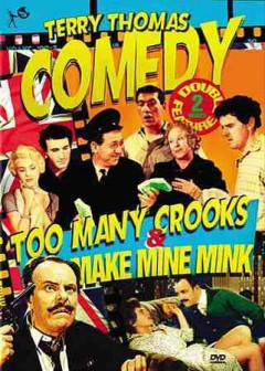 "Terry Thomas Comedy double feature [videorecording]. by ""Too many crooks"" originally released in 1959 ; ""Make mine mink"" originally released in 1960."