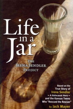 Life in a jar : the Irena Sendler Project / by Jack Mayer.