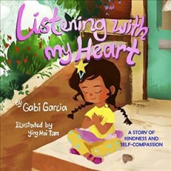 Listening with my heart by by Gabi Garcia ; illustrated by Ying Hui Tan