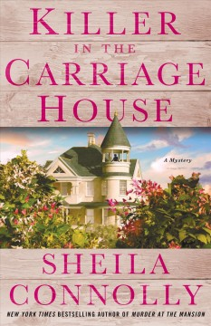 Killer in the carriage house / Sheila Connolly.