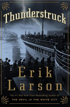 Book cover with image of passengers boarding an ocean liner. Lightning strikes the ocean nearby. Text reads Thunderstruck by Erik Larson