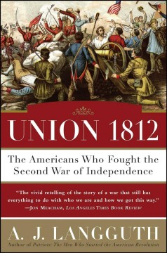 Union 1812 : the Americans who fought the Second War of Independence / A.J. Langguth.