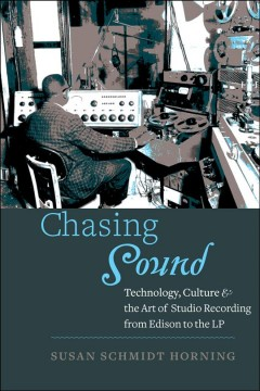 Book cover with image of a man in a radio station surrounded by radio equipment. Text reads Chasing Sound - Technology, Culture & the Art of Studio Recording from Edison to the LP by Susan Schmidt Horning